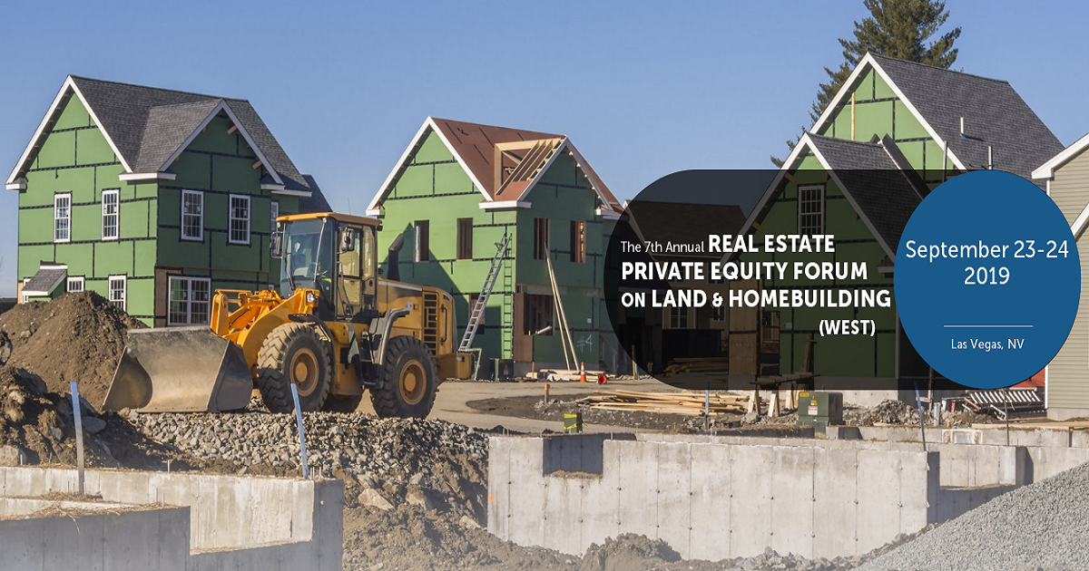 7th Annual REAL ESTATE PRIVATE EQUITY FORUM ON LAND & HOMEBUILDING