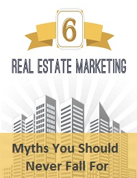 6 REAL ESTATE MARKETING MYTHS YOU SHOULD NEVER FALL FOR